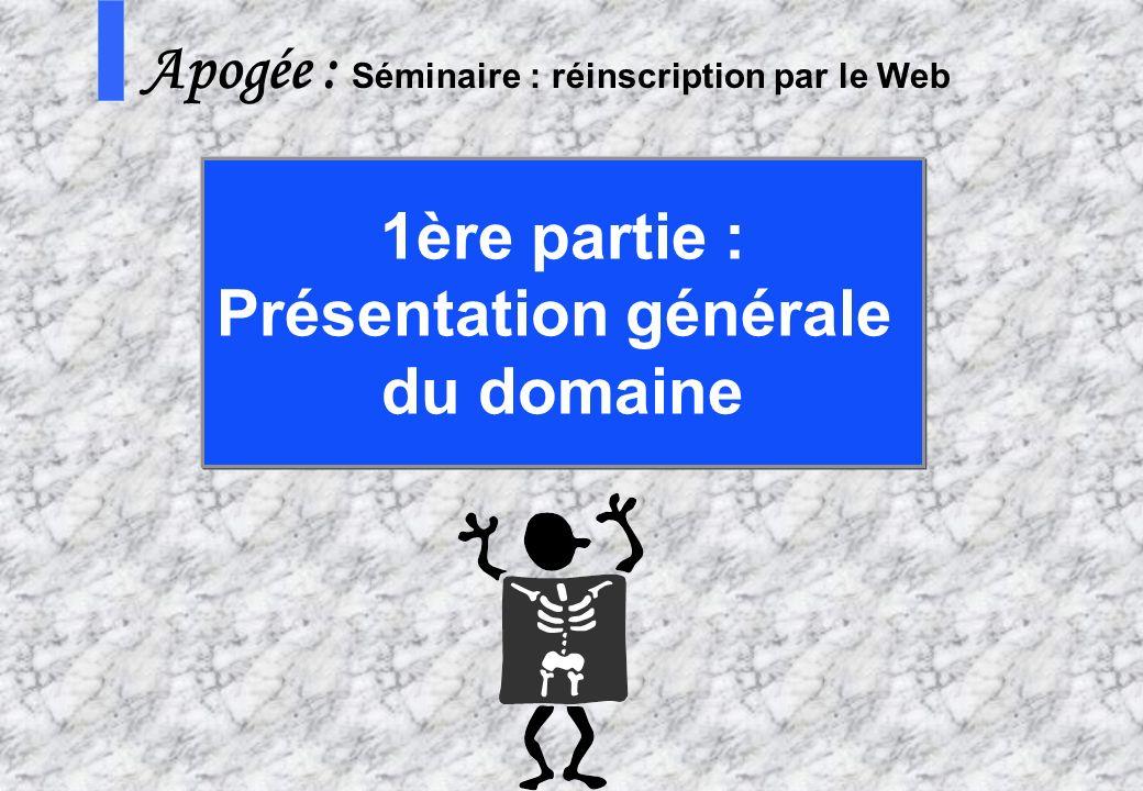 3 AMUE - Apogée – mars avril 2003 S Apogée : Séminaire : réinscription par le Web 1ère partie : Présentation générale du domaine