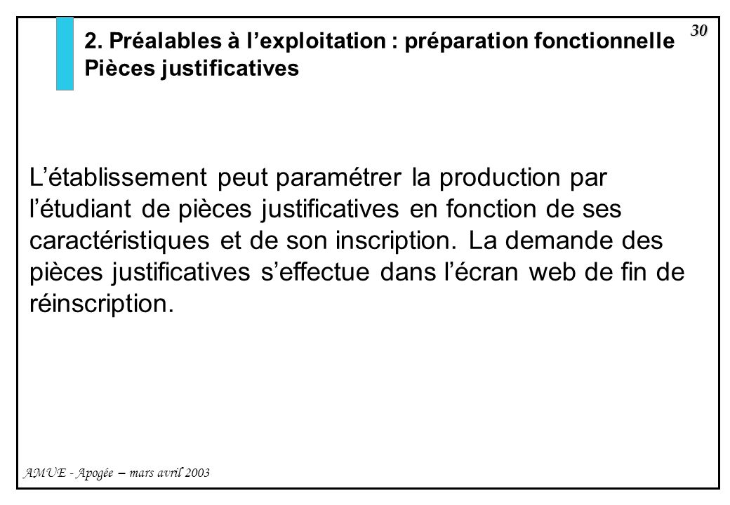 30 AMUE - Apogée – mars avril 2003 Létablissement peut paramétrer la production par létudiant de pièces justificatives en fonction de ses caractéristi