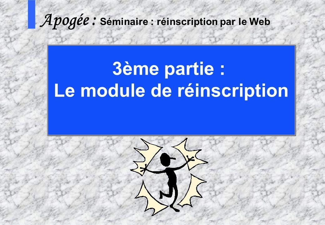 43 AMUE - Apogée – mars avril 2003 S Apogée : Séminaire : réinscription par le Web 3ème partie : Le module de réinscription