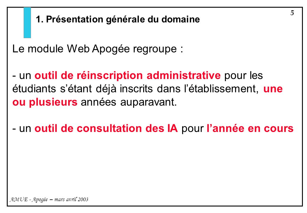 5 AMUE - Apogée – mars avril 2003 1. Présentation générale du domaine Le module Web Apogée regroupe : - un outil de réinscription administrative pour