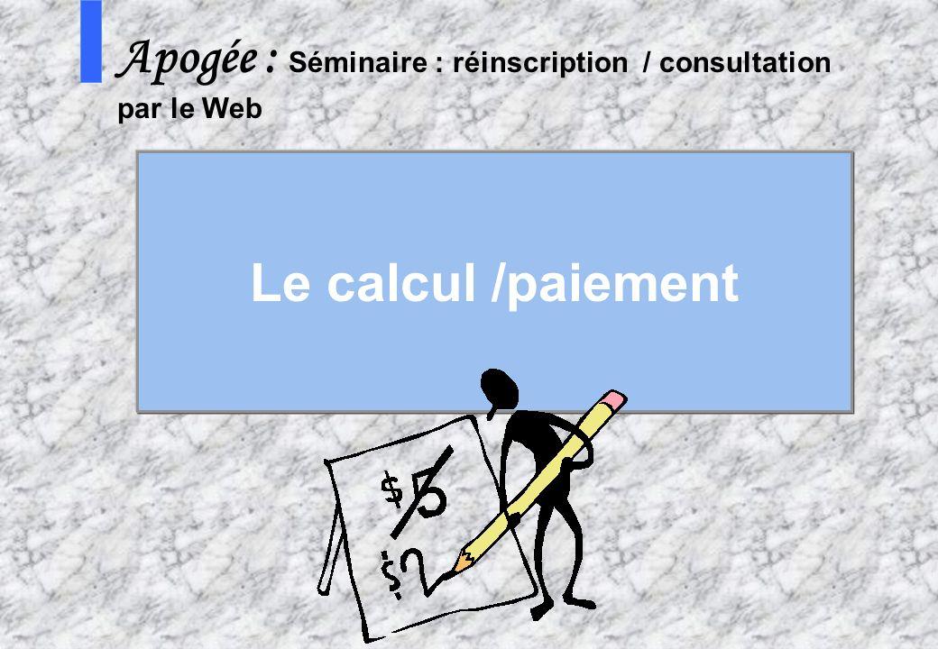 53 AMUE - Apogée – mars avril 2003 S Apogée : Séminaire : réinscription / consultation par le Web Le calcul /paiement