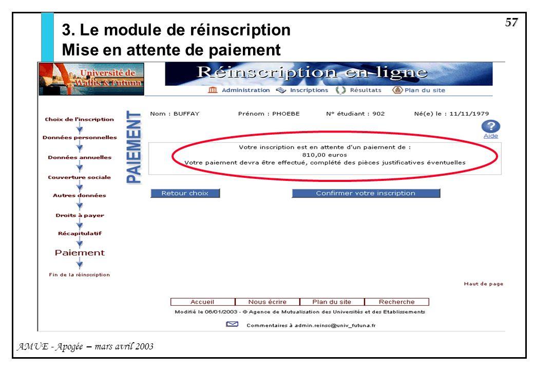 57 AMUE - Apogée – mars avril 2003 3. Le module de réinscription Mise en attente de paiement