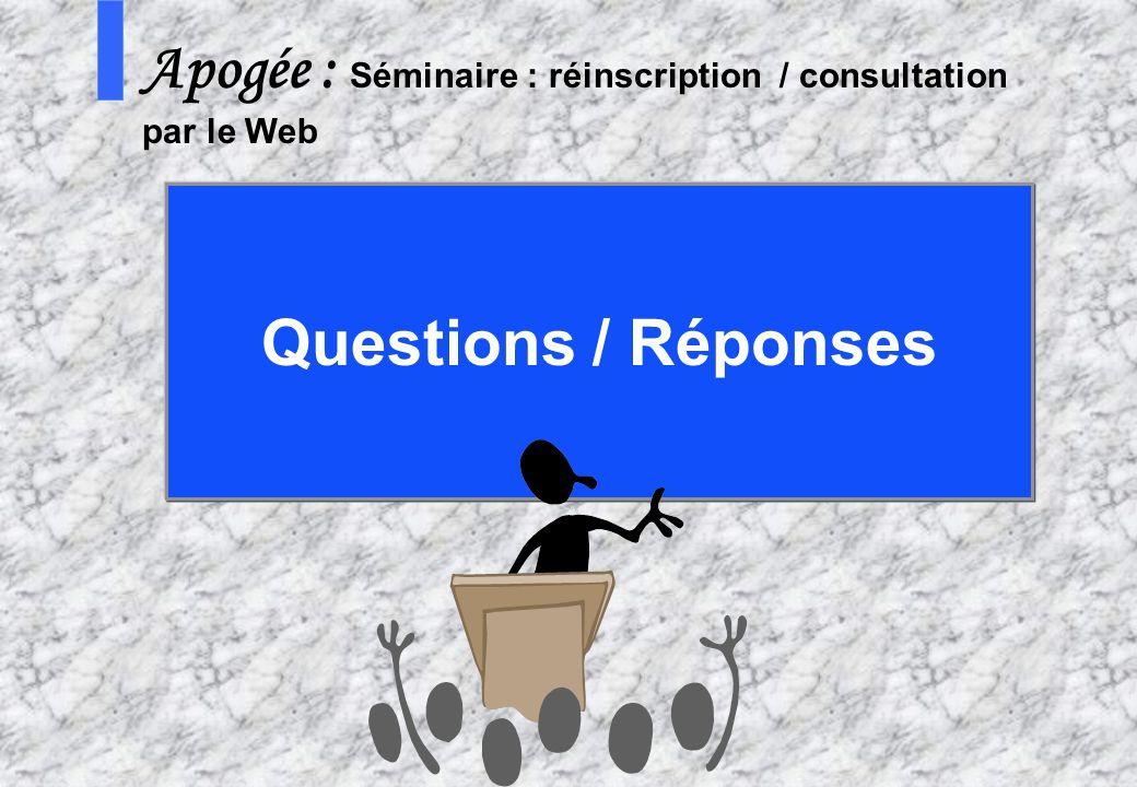 68 AMUE - Apogée – mars avril 2003 S Apogée : Séminaire : réinscription / consultation par le Web Questions / Réponses