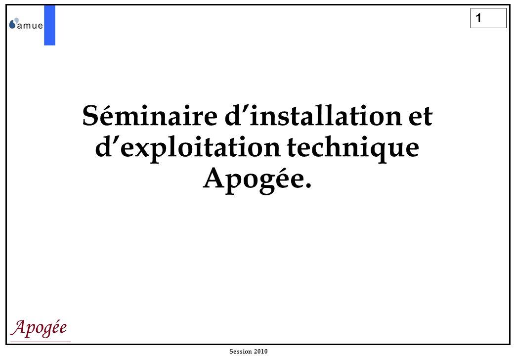 1 Apogée Session 2010 Séminaire dinstallation et dexploitation technique Apogée.