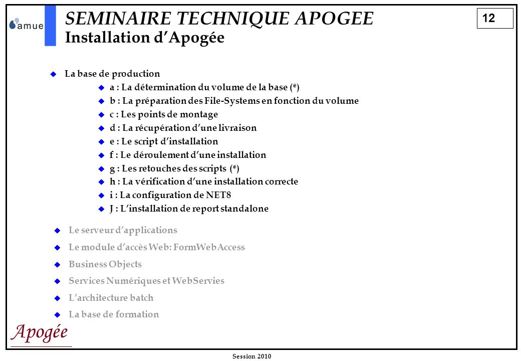 12 Apogée Session 2010 SEMINAIRE TECHNIQUE APOGEE Installation dApogée La base de production a : La détermination du volume de la base (*) b : La prép