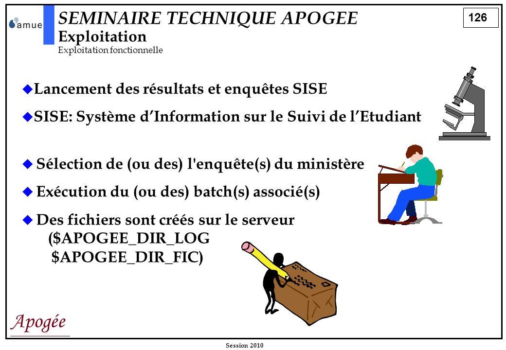 126 Apogée Session 2010 Lancement des résultats et enquêtes SISE SISE: Système dInformation sur le Suivi de lEtudiant Sélection de (ou des) l'enquête(