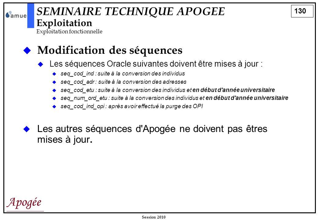 130 Apogée Session 2010 Modification des séquences Les séquences Oracle suivantes doivent être mises à jour : seq_cod_ind : suite à la conversion des