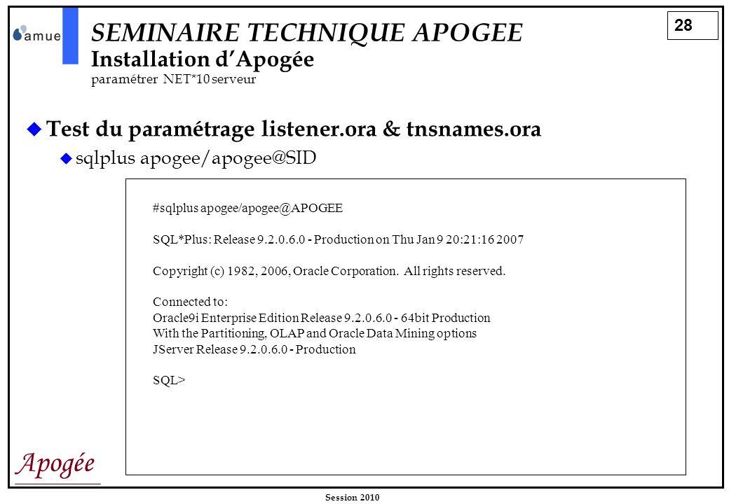 28 Apogée Session 2010 Test du paramétrage listener.ora & tnsnames.ora sqlplus apogee/apogee@SID SEMINAIRE TECHNIQUE APOGEE Installation dApogée param