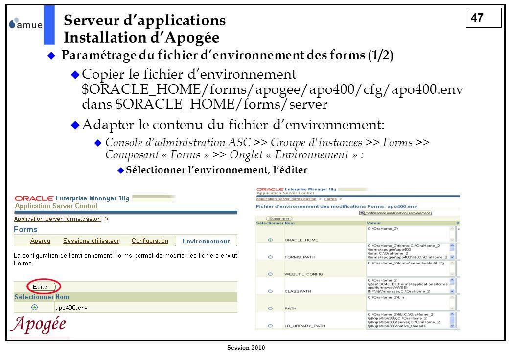 47 Apogée Session 2010 Paramétrage du fichier denvironnement des forms (1/2) Copier le fichier denvironnement $ORACLE_HOME/forms/apogee/apo400/cfg/apo