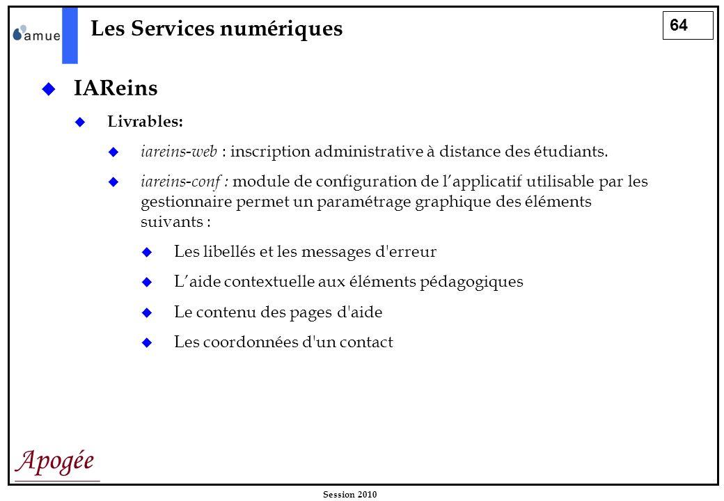 64 Apogée Session 2010 Les Services numériques IAReins Livrables: iareins-web : inscription administrative à distance des étudiants. iareins-conf : mo