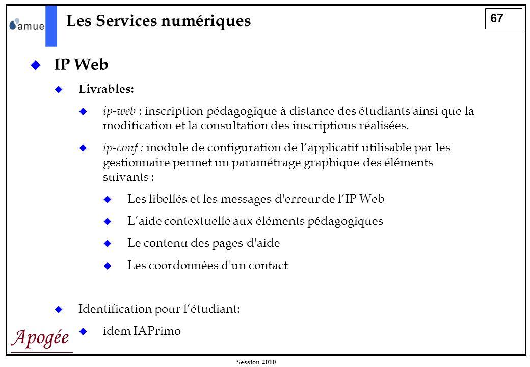 67 Apogée Session 2010 Les Services numériques IP Web Livrables: ip-web : inscription pédagogique à distance des étudiants ainsi que la modification e
