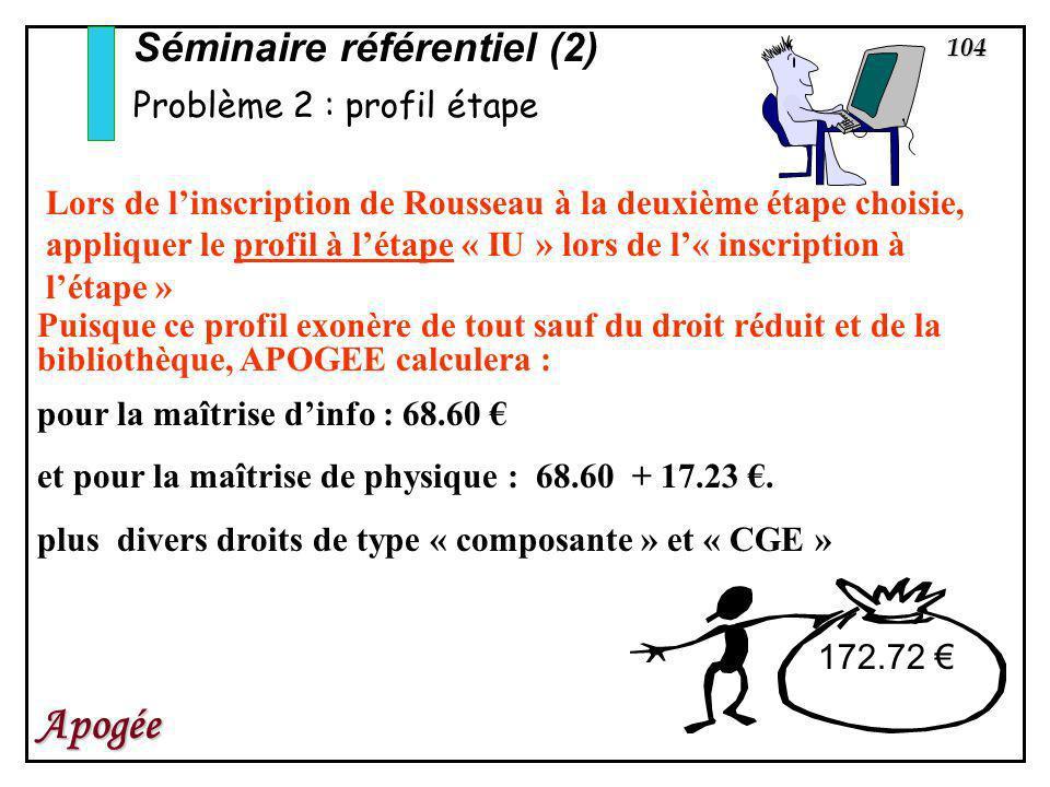 104 Apogée Lors de linscription de Rousseau à la deuxième étape choisie, appliquer le profil à létape « IU » lors de l« inscription à létape » Séminai