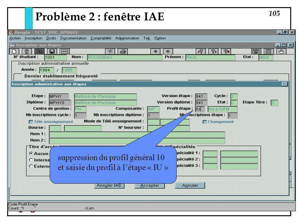 105 Apogée Problème 2 : fenêtre IAE suppression du profil général 10 et saisie du profil à létape « IU »