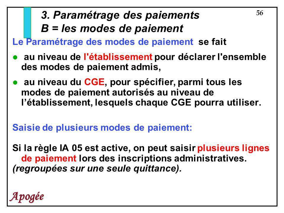 56 Apogée Le Paramétrage des modes de paiement se fait au niveau de l'établissement pour déclarer l'ensemble des modes de paiement admis, au niveau du