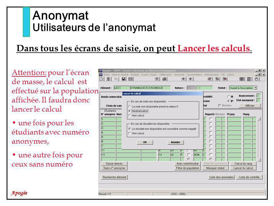 Apogée Anonymat Utilisateurs de lanonymat Dans tous les écrans de saisie, on peut Lancer les calculs. Attention: pour lécran de masse, le calcul est e