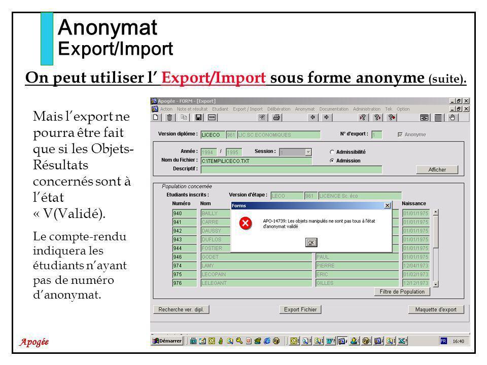 Apogée Anonymat Export/Import On peut utiliser l Export/Import sous forme anonyme (suite). Mais lexport ne pourra être fait que si les Objets- Résulta