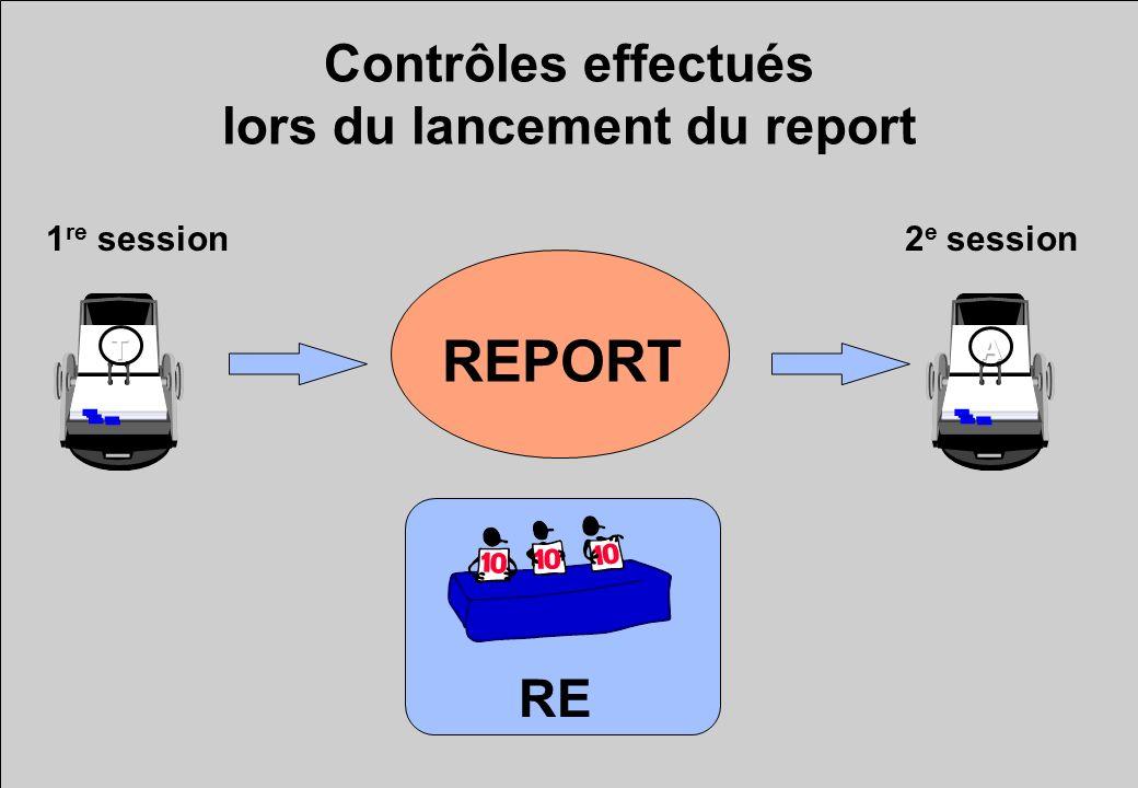 Contrôles effectués lors du lancement du report REPORT 1 re session2 e session RE
