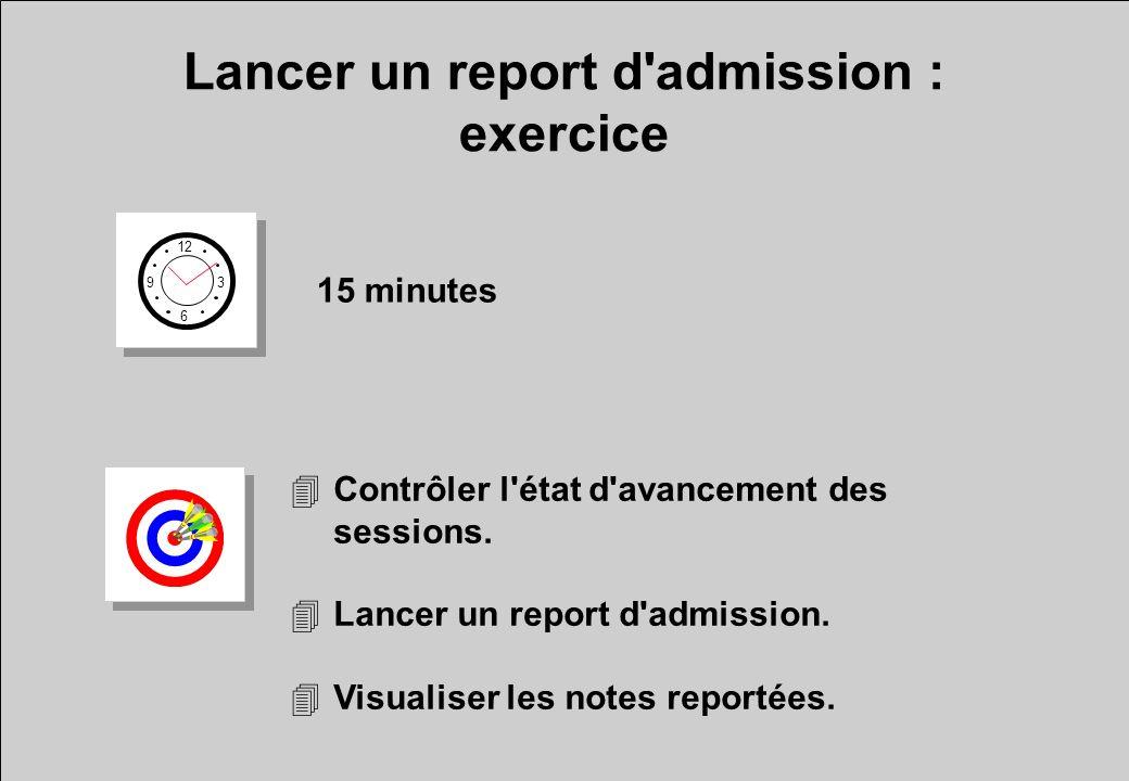 Lancer un report d admission : exercice 12 6 3 9 15 minutes 4Contrôler l état d avancement des sessions.