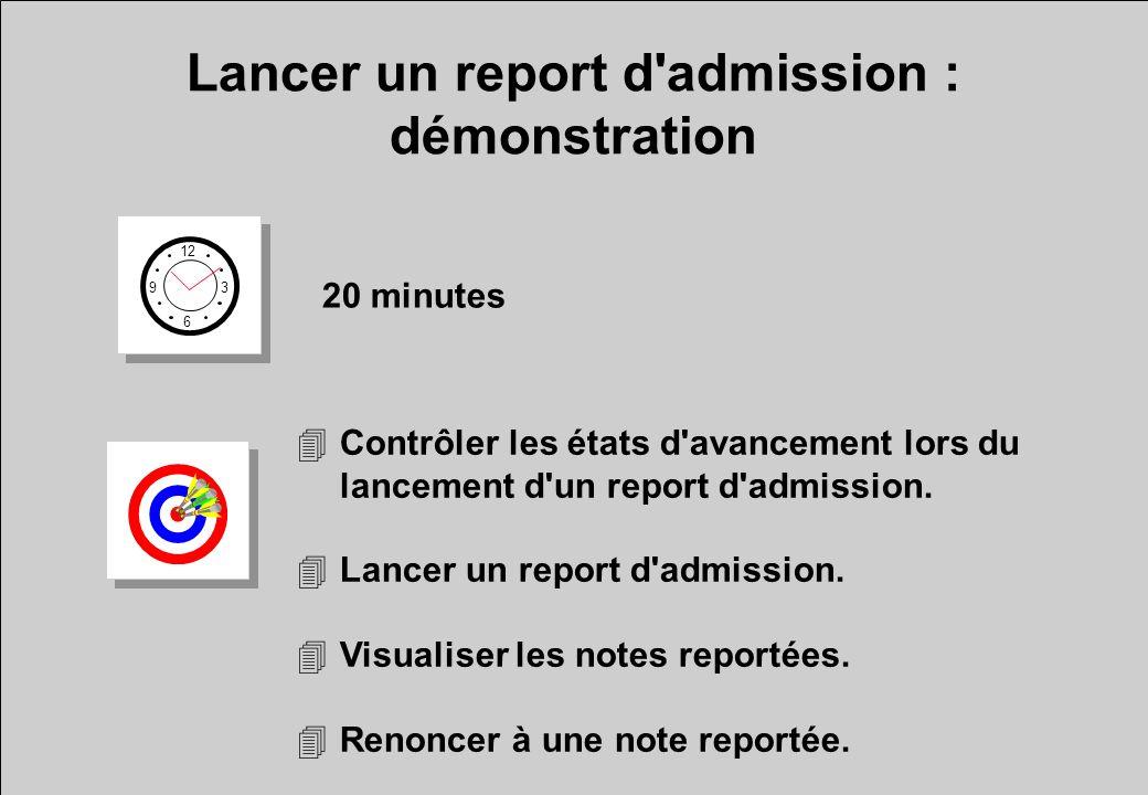 Lancer un report d admission : démonstration 12 6 3 9 20 minutes 4Contrôler les états d avancement lors du lancement d un report d admission.