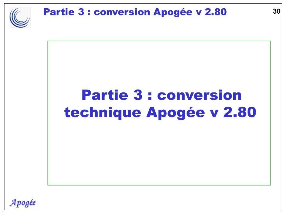 Apogée Partie 3 : conversion Apogée v 2.80 31 u Objectif du séminaire u Aborder la méthodologie de conversion recommandée dun point de vue technique et opérationnel.