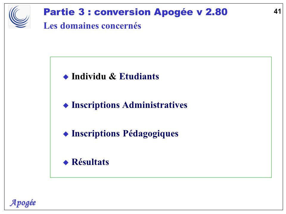 Apogée Partie 3 : conversion Apogée v 2.80 41 u Individu & Etudiants u Inscriptions Administratives u Inscriptions Pédagogiques u Résultats Les domain