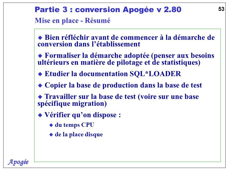 Apogée Partie 3 : conversion Apogée v 2.80 53 u Bien réfléchir avant de commencer à la démarche de conversion dans létablissement u Formaliser la déma