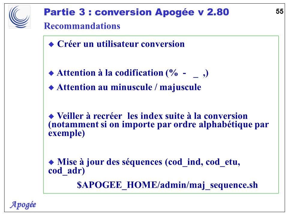 Apogée Partie 3 : conversion Apogée v 2.80 55 u Créer un utilisateur conversion u Attention à la codification (% - _,) u Attention au minuscule / maju