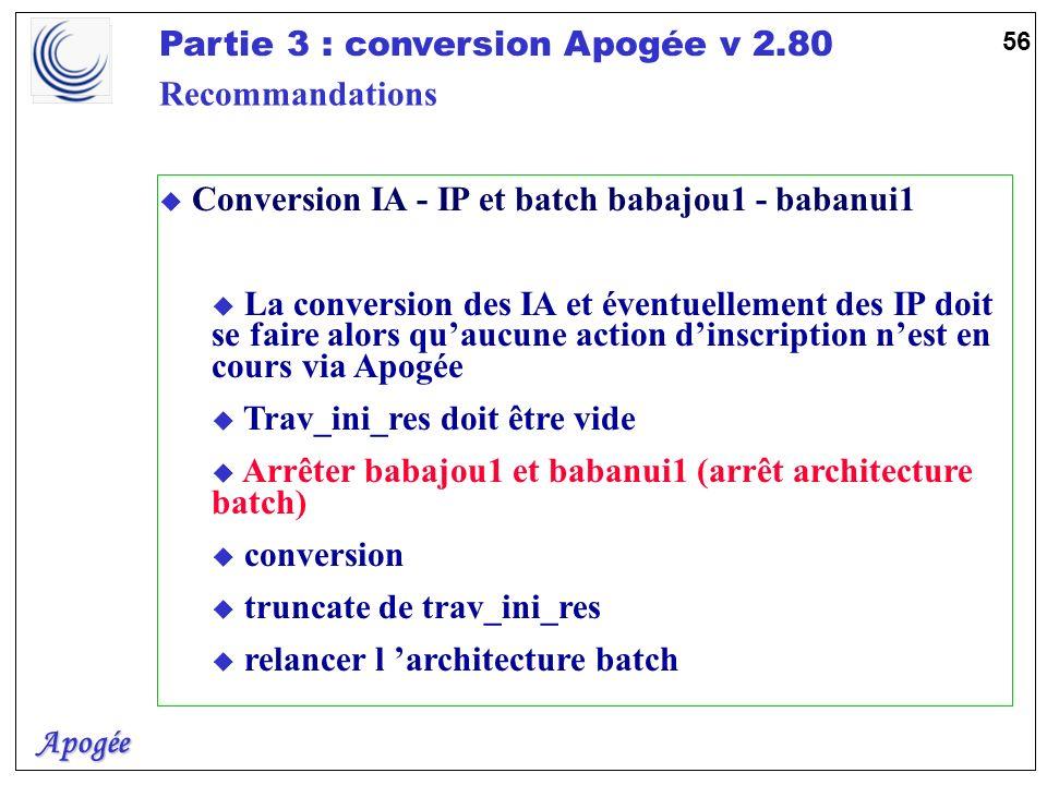 Apogée Partie 3 : conversion Apogée v 2.80 56 u Conversion IA - IP et batch babajou1 - babanui1 u La conversion des IA et éventuellement des IP doit s