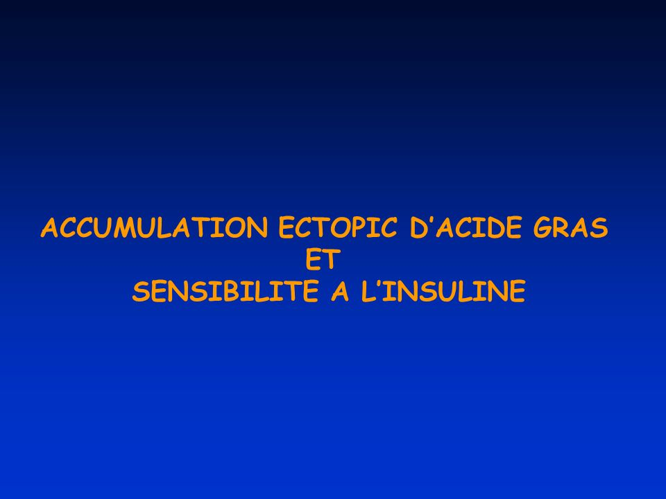ACCUMULATION ECTOPIC DACIDE GRAS ET SENSIBILITE A LINSULINE