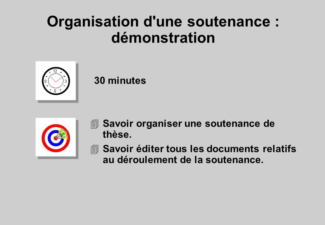 Organisation d'une soutenance : démonstration 12 6 3 9 30 minutes 4Savoir organiser une soutenance de thèse. 4Savoir éditer tous les documents relatif