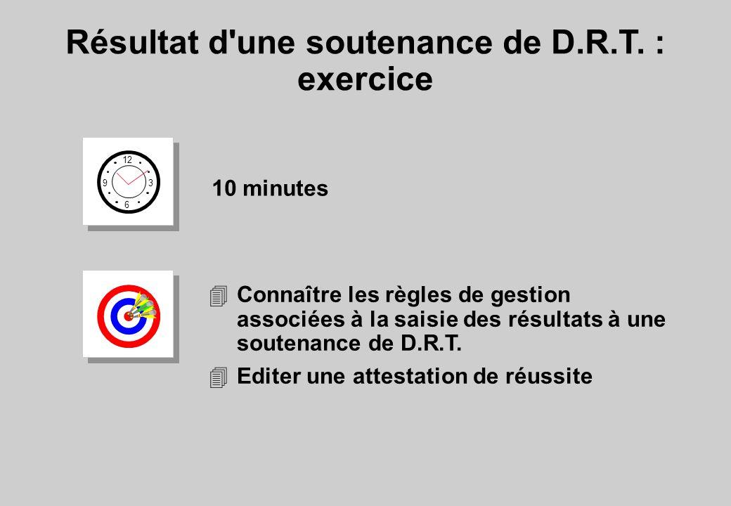 Résultat d'une soutenance de D.R.T. : exercice 12 6 3 9 10 minutes 4Connaître les règles de gestion associées à la saisie des résultats à une soutenan