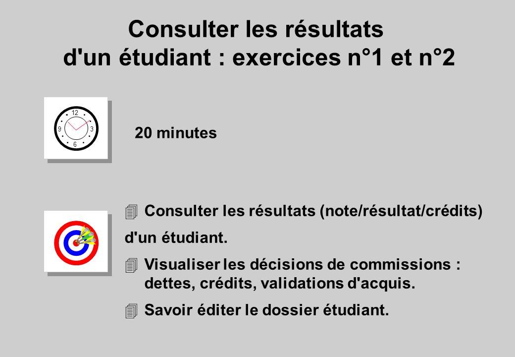 Consulter les résultats d'un étudiant : exercices n°1 et n°2 12 6 3 9 20 minutes 4Consulter les résultats (note/résultat/crédits) d'un étudiant. 4Visu