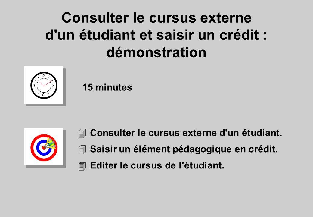 Consulter le cursus externe d'un étudiant et saisir un crédit : démonstration 12 6 3 9 15 minutes 4Consulter le cursus externe d'un étudiant. 4Saisir