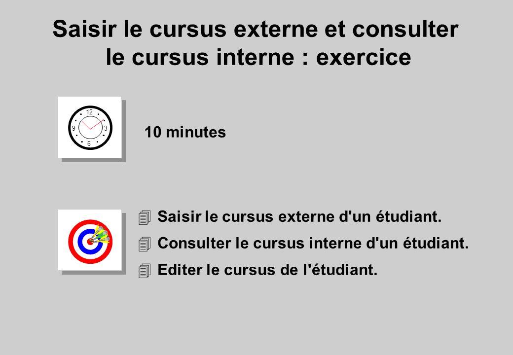 Saisir le cursus externe et consulter le cursus interne : exercice 12 6 3 9 10 minutes 4Saisir le cursus externe d'un étudiant. 4Consulter le cursus i