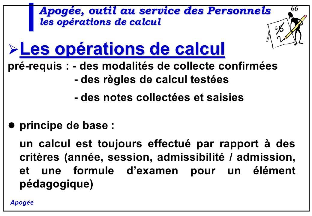 Apogée 66 Les opérations de calcul pré-requis : - des modalités de collecte confirmées - des règles de calcul testées - des notes collectées et saisie