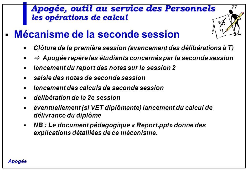 Apogée 77 Apogée, outil au service des Personnels les opérations de calcul Mécanisme de la seconde session Clôture de la première session (avancement