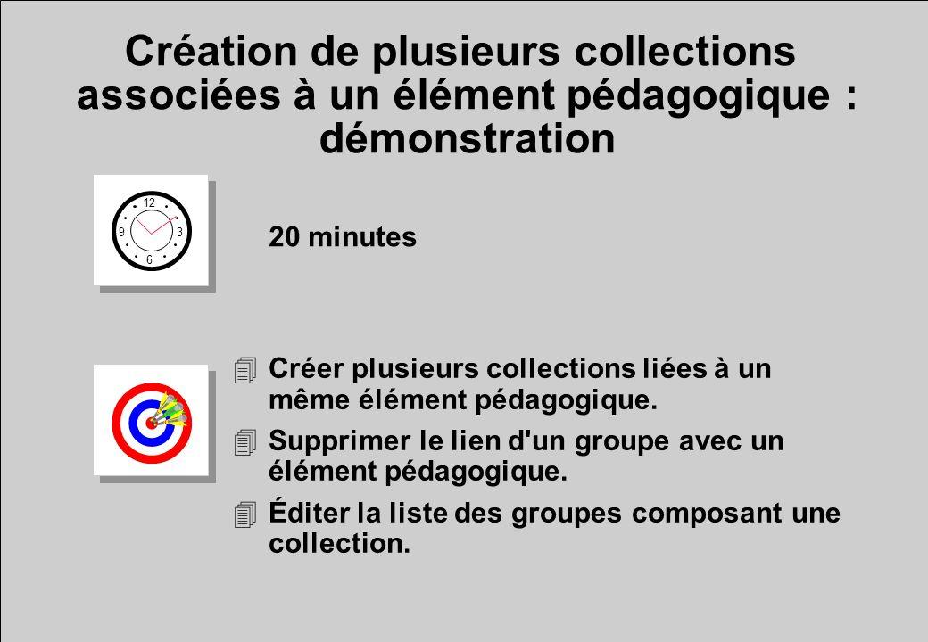 Création de plusieurs collections associées à un élément pédagogique : démonstration 12 6 3 9 20 minutes 4Créer plusieurs collections liées à un même élément pédagogique.