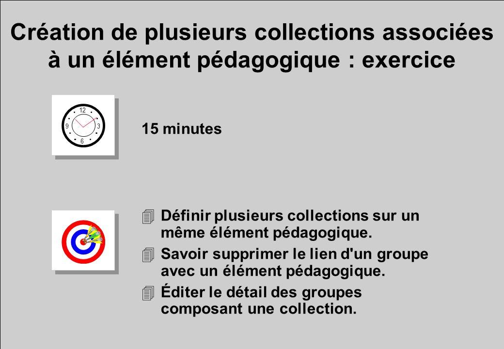 Création de plusieurs collections associées à un élément pédagogique : exercice 12 6 3 9 15 minutes 4Définir plusieurs collections sur un même élément pédagogique.