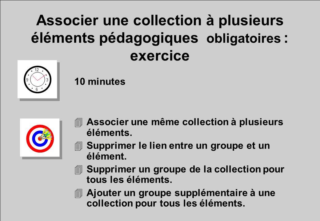 Associer une collection à plusieurs éléments pédagogiques obligatoires : exercice 12 6 3 9 10 minutes 4Associer une même collection à plusieurs éléments.