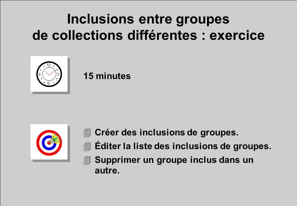 Inclusions entre groupes de collections différentes : exercice 12 6 3 9 15 minutes 4Créer des inclusions de groupes.