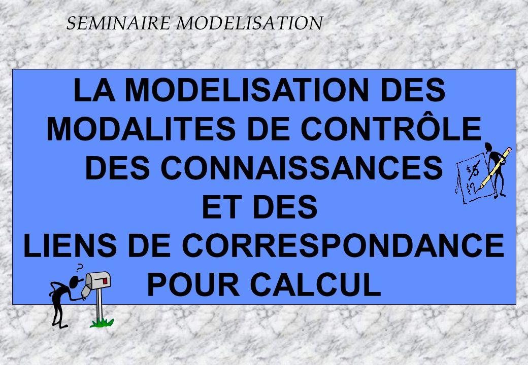 Apogée41 S LA MODELISATION DES MODALITES DE CONTRÔLE DES CONNAISSANCES ET DES LIENS DE CORRESPONDANCE POUR CALCUL SEMINAIRE MODELISATION
