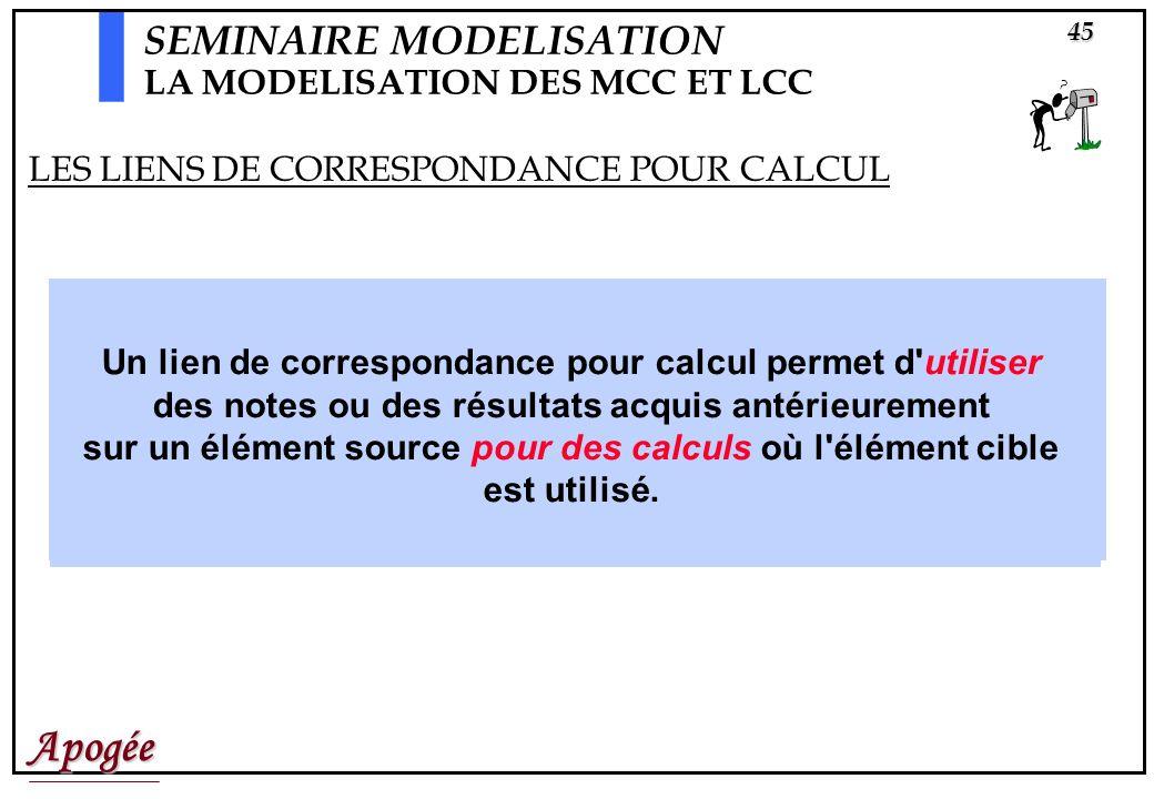 Apogée45 Un lien de correspondance pour calcul permet d utiliser des notes ou des résultats acquis antérieurement sur un élément source pour des calculs où l élément cible est utilisé.