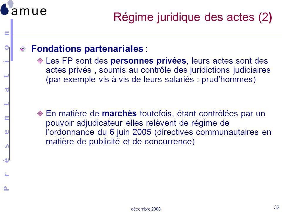 P r é s e n t a t i o n décembre 2008 32 Régime juridique des actes (2) Fondations partenariales : Les FP sont des personnes privées, leurs actes sont