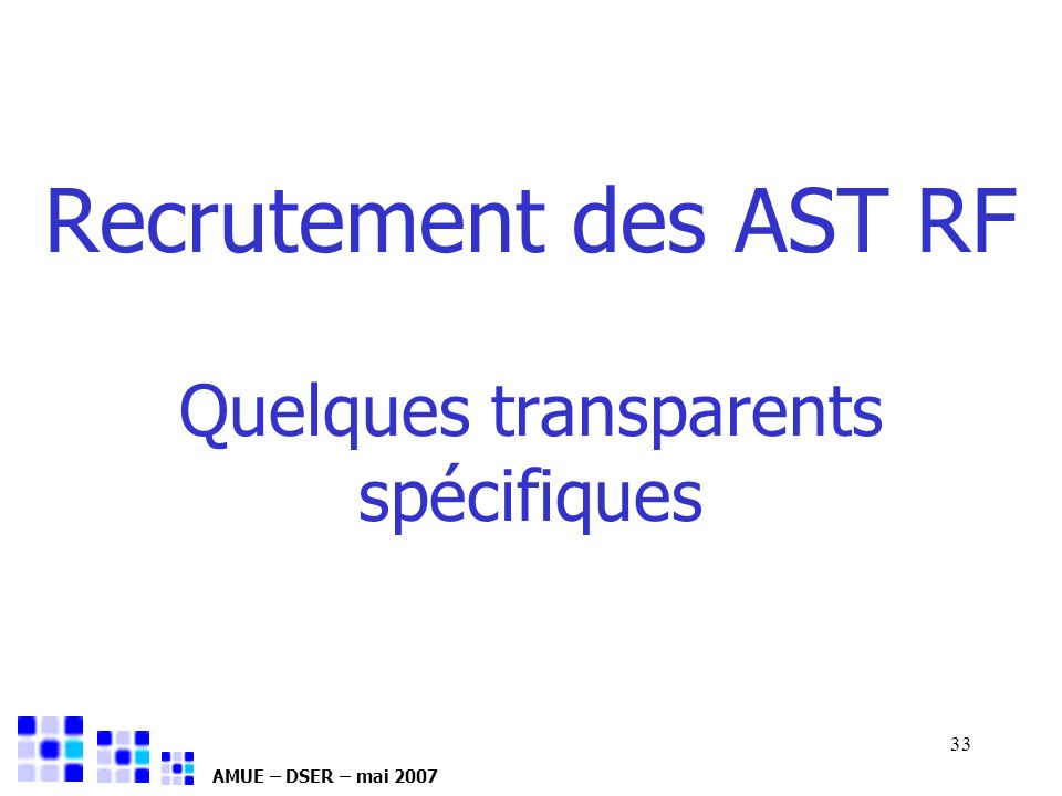 AMUE – DSER – mai 2007 33 Recrutement des AST RF Quelques transparents spécifiques