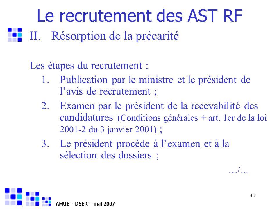 AMUE – DSER – mai 2007 40 II.Résorption de la précarité Les étapes du recrutement : 1.Publication par le ministre et le président de lavis de recrutem