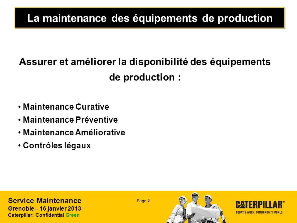 Service Maintenance Grenoble – 16 janvier 2013 Caterpillar: Confidential Green Page 2 La maintenance des équipements de production Assurer et améliore