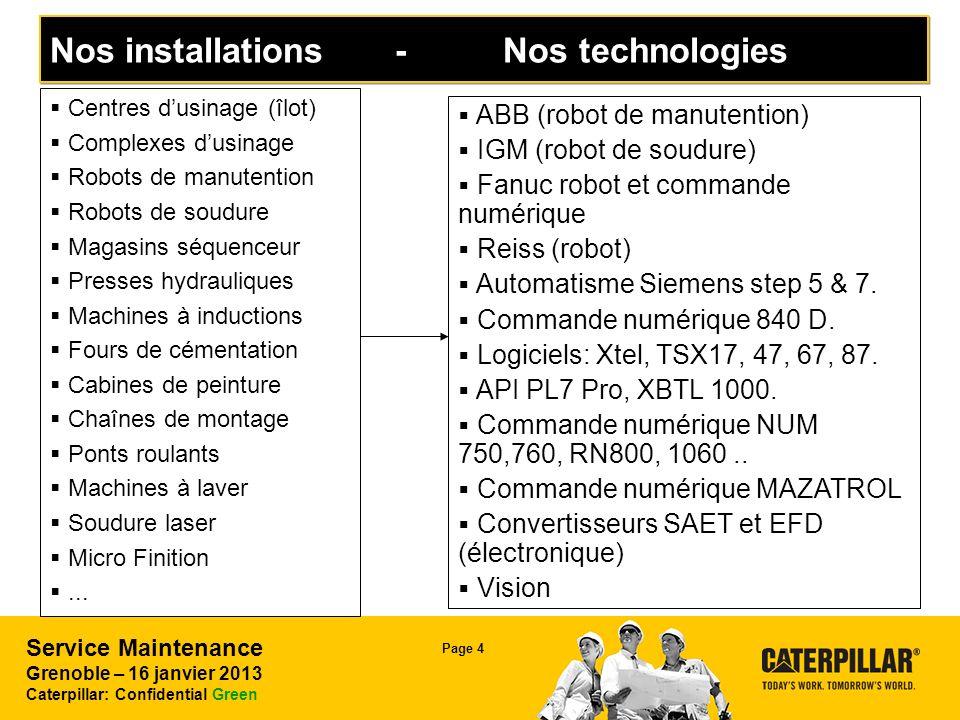 Service Maintenance Grenoble – 16 janvier 2013 Caterpillar: Confidential Green Page 4 Nos installations - Nos technologies Centres dusinage (îlot) Com