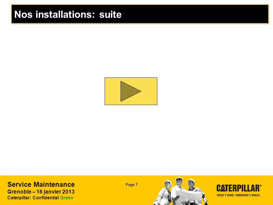 Service Maintenance Grenoble – 16 janvier 2013 Caterpillar: Confidential Green Page 7 Nos installations: suite