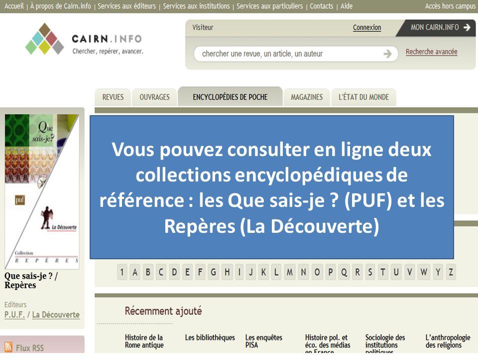 Vous pouvez consulter en ligne deux collections encyclopédiques de référence : les Que sais-je .