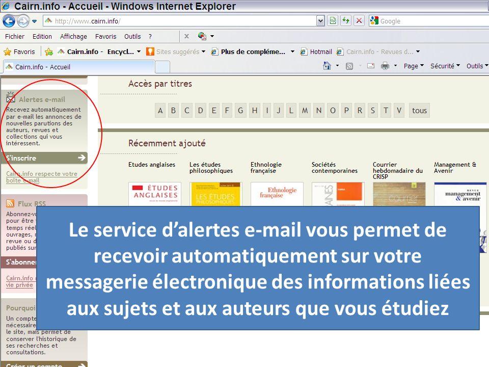 Le service dalertes e-mail vous permet de recevoir automatiquement sur votre messagerie électronique des informations liées aux sujets et aux auteurs que vous étudiez